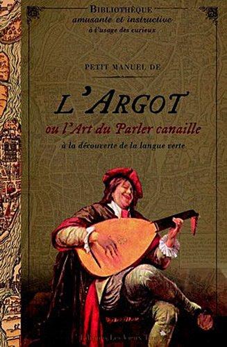Petit Manuel de l'Argot ou l'art du parler canaille