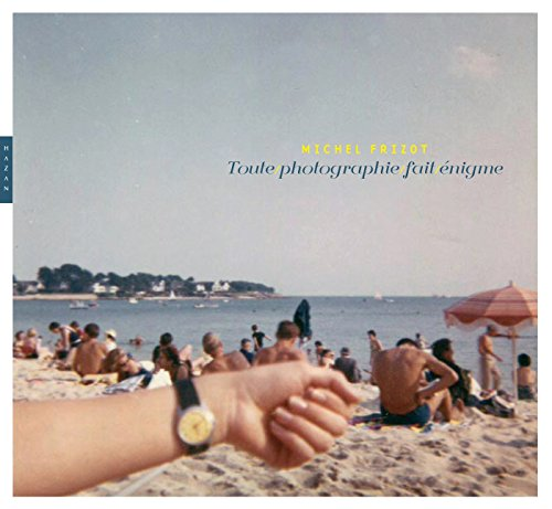 Toute photographie fait énigme par Michel Frizot