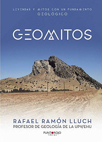 Geomitos: Leyendas y mitos con un fundamento geológico por Rafael Ramón Lluch