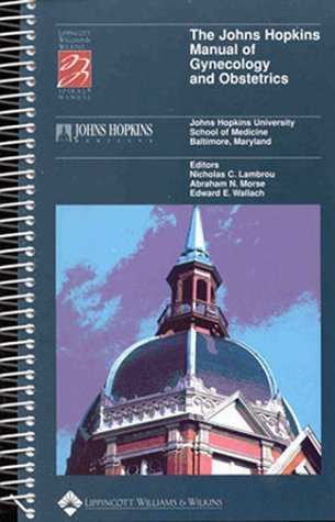The Johns Hopkins Manual of Gynecology and Obstetrics by The Johns Hopkins University Department of Gynecology and Obstetrics (1999-02-15)