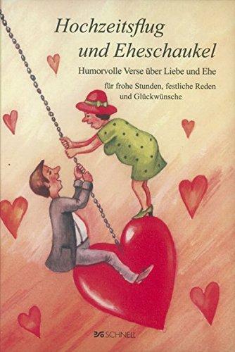 Hochzeitsflug und Eheschaukel: Humorvolle Verse über Liebe und Ehe für frohe Stunden, festliche Reden und Glückwünsche