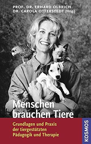 Menschen brauchen Tiere: Grundlagen und Praxis der tiergestützten Pädagogik und Therapie