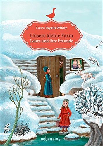 Unsere kleine Farm - Laura und ihre Freunde (On Little Prairie Bücher The House)