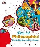 Das ist Philosophie!: Große Denker und ihre Ideen -