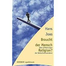 Braucht der Mensch Religion? Über Erfahrungen der Selbsttranszendenz (HERDER spektrum)
