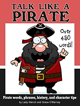 Talk Like a Pirate - Pirate Words, Phrases, History and