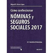 Cómo confeccionar nóminas y seguros sociales 2017: 30ª edición actualizada (Sin colección)