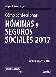 Cómo confeccionar nóminas y seguros sociales 2017 par Miguel Ángel Ferrer López