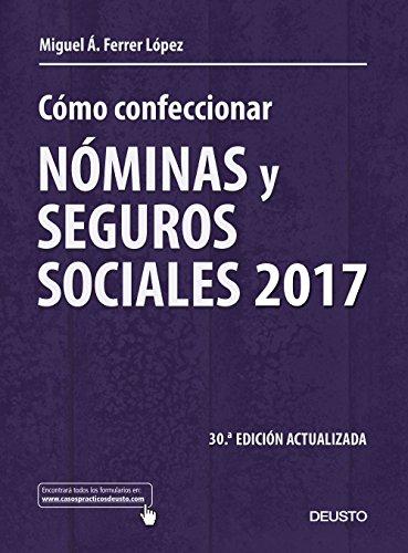 Cómo confeccionar nóminas y seguros sociales 2017: 30ª edición actualizada (Sin colección) por Miguel Ángel Ferrer López