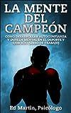 La Mente del Campeón: Como Desarrollar Autoconfianza Y Dureza Mental En El Deporte Y Ejercicio (Libro De Trabajo).