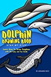 Dolphin Drawing Book Step-by-Step: Learn How to Draw Dolphins with the Easy and Fun Guide (English Edition)