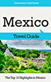 Mexico Travel Guide: The Top 10 Highlights in Mexico (Globetrotter Guide Books)...