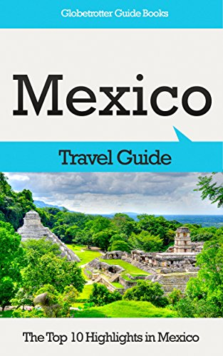 Mexico Travel Guide: The Top 10 Highlights in Mexico (Globetrotter Guide Books) (English Edition)