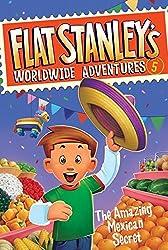 The Amazing Mexican Secret (Flat Stanley's Worldwide Adventures)