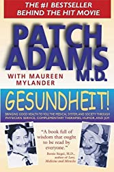 Gesundheit!: Bringing Good Health to You, the Medical System, and Society through Physician Service, Complementary Therapies, Humor, and Joy by Patch Adams M.D. (1998-10-01)