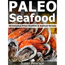 Paleo Seafood - 30 Delicious Paleo Shellfish and Seafood Recipes (Quick and Easy Paleo Recipes Book 6) (English Edition)