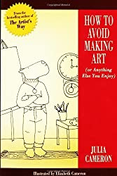 How to Avoid Making Art: Or Anything Else You Enjoy by Julia Cameron (2005-09-08)