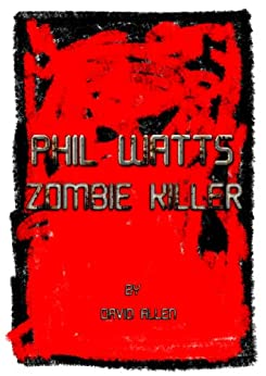 Phil Watts, Zombie Killer (English Edition) von [allen, david]