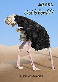 40 ans, c'est le bordel ! par Stéphanie Lagalle