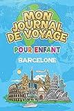 Mon Journal de Voyage Barcelone Pour Enfants: 6x9 Journaux de voyage pour enfant I Calepin à compléter et à dessiner I Cadeau parfait pour le voyage des enfants...