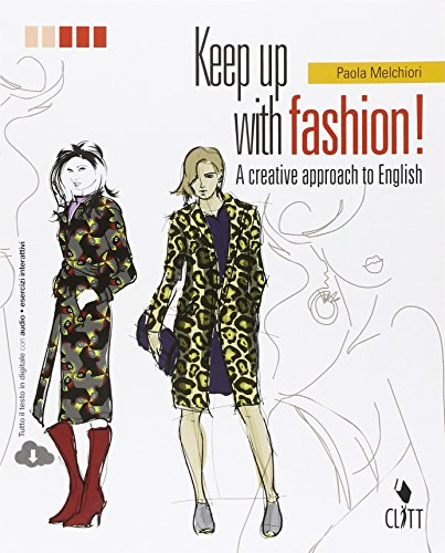 Keep up with fashion. A creative approach of English. Per le Scuole superiori