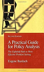 A Practical Guide For Policy Analysis: The Eightfold Path To More Effective Problem Solving by Eugene Bardach (2004-11-15)