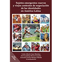 Sujetos emergentes: nuevos y viejos contextos de negociación de las identidades en América Latina