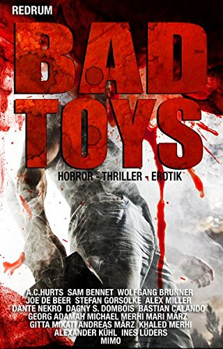 Bad Toys: THRILLER - HORROR - EROTIC - EXTREM - Hardcore - SHORT STORYS