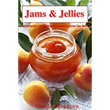 Jams & Jellies: Ridiculously Easy Artisan Recipes Anyone Can Make (Summer Flavors in Jars Book 1) (English Edition)