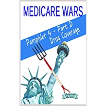 Medicare Wars Pamphlet 4-Part D Drug Coverage: Learn Fight Win (English Edition)