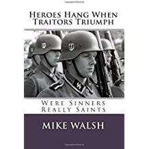 Heroes Hang when Traitors Triumph: Heroes Hang when Traitors Triumph questions the wisdom of defaming Europe's most gifted men simply because they ... go some way to restoring their reputations.