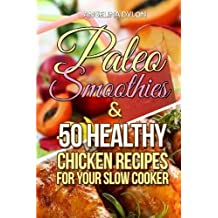 Paleo Smoothies And 50 Healthy Chicken Recipes for Your Slow Cooker - 2 in 1 Box