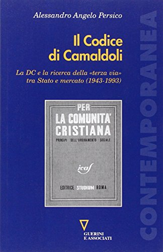 Il codice di Camaldoli. La DC e la ricerca della «terza via» tra Stato e mercato (1943-1993)