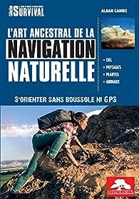 L'art ancestral de la navigation naturelle par Alban Cambe