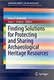Finding Solutions for Protecting and Sharing Archaeological Heritage Resources (SpringerBriefs in Archaeology) -