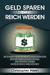 Geld sparen und clever reich werden: Wie Du in nur 12 Schritten und  mit 67 außergewöhnlichen Spartipps finanzielle Freiheit erreichst,  ohne ... müssen  (und selbst wenn Du wenig verdienst)!