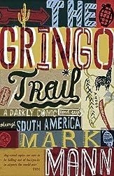 The Gringo Trail: A Darkly Comic Road-Trip Through South America by Mark Mann (2010-07-05)