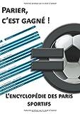 Parier c'est gagné : L'encyclopédie des Paris Sportifs
