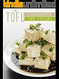 The Tofu Cookbook for Vegans: 50 Vegan-Friendly Tofu Recipes (Veganized Recipes 11) (English Edition)