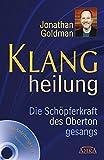 Klangheilung. Die Schöpferkraft des Obertongesangs. Mit CD zum Erlernen heilender Klänge!