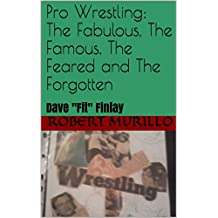 Pro Wrestling: The Fabulous, The Famous, The Feared and The Forgotten: Dave Fit Finlay (Letter F Series Book 20)