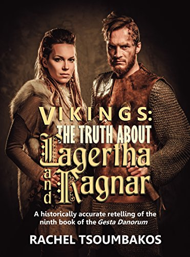 Vikings: The Truth About Lagertha And Ragnar: A historically accurate retelling of the ninth book of the Gesta Danorum (Viking Secrets 1) by [Tsoumbakos, Rachel]
