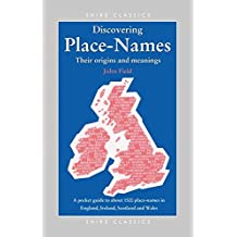 Discovering Place-Names: A Pocket Guide to Over 1500 Place-names in England, Ireland, Scotland and Wales (Shire Discovering)