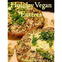 Holiday Vegan Entrees (Holiday Vegan Cookbooks) (English Edition)