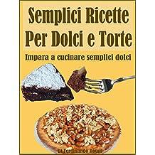 Semplici ricette per dolci e torte: impara a cucinare semplici dolci (Italian Edition)