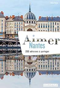 Aimer Nantes : 200 adresses à partager par Claire Faurie