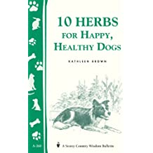 10 Herbs for Happy, Healthy Dogs: Storey's Country Wisdom Bulletin A-260 (Storey Country Wisdom Bulletin, a-260) (English Edition)