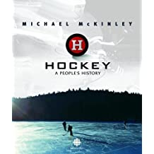 Hockey: A People's History by Michael McKinley (2006-09-19)
