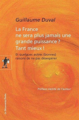 La France ne sera plus jamais une grande puissance ? Tant mieux ! par Guillaume DUVAL