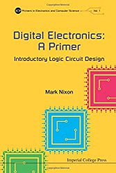 Digital Electronics: A Primer - Introductory Logic Circuit Design (Icp Primers in Electronics and Computer Science)